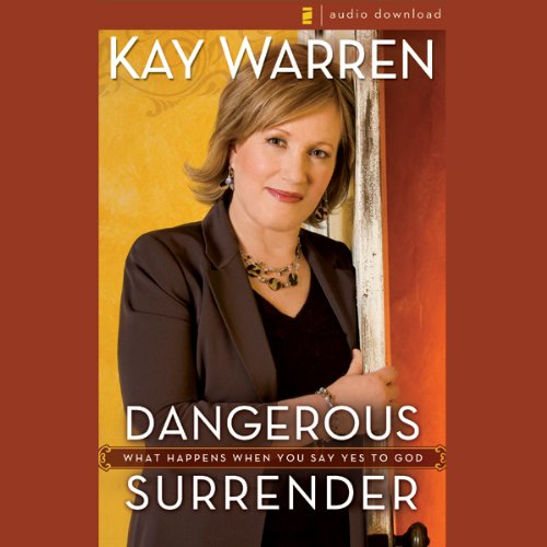 Dangerous Surrender: What Happens When You Say Yes to God