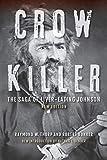 Crow Killer, New Edition: The Saga of Liver-Eating Johnson