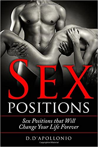 Sex: Sex positions That Will Change Your Life (Sex guide, sex books, positions, kamasutra, sex, playbook, orgasm)