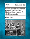 United States of America, Plaintiff V. American Medical Association et Al. , Defendants, Allan Hart, 1275559565