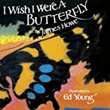 I Wish I Were a Butterfly, James Howe and J. Howe, 0785733086