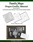 Family Maps of Oregon County, Missouri, Deluxe Edition : With Homesteads, Roads, Waterways, Towns, Cemeteries, Railroads, and More, Boyd, Gregory A., 1420310747
