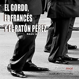 El gordo, el francés y el Ratón Pérez [The Fat, the French, and the Tooth Fairy] Audiobook