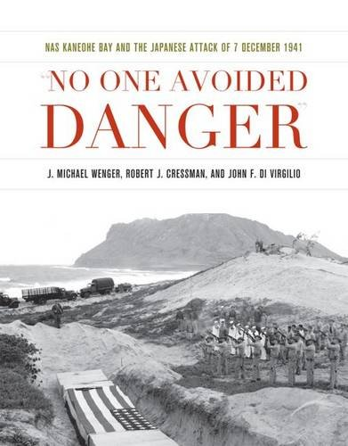 (No One Avoided Danger: NAS Kaneohe Bay and the Japanese Attack of 7 December 1941 (Pearl Harbor Tactical Studies Series))