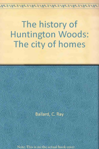 The History of Huntington Woods : The City of Homes ()