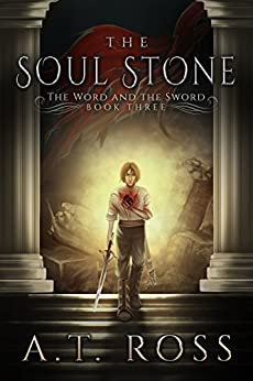 The Soul Stone (The Word and the Sword Book 3) by [Ross, A. T.]