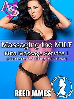 Massaging the MILF (Futa Massage Service 1): (A Futa-on-Female, Cuckolding, Hot Wife Erotica) by [James, Reed]