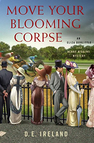 Move Your Blooming Corpse: An Eliza Doolittle & Henry Higgins Mystery (Eliza Doolittle and Henry Higgins Mystery Book 2)