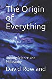 img - for The Origin of Everything: Uniting Science and Philosophy book / textbook / text book