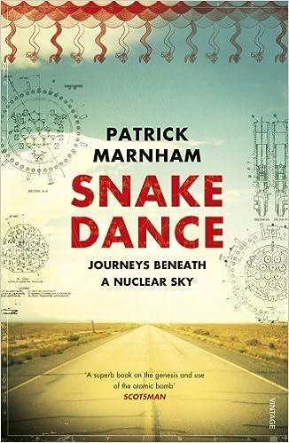 Snake Dance: Journeys Beneath a Nuclear Sky by Patrick Marnham (2014-11-06)