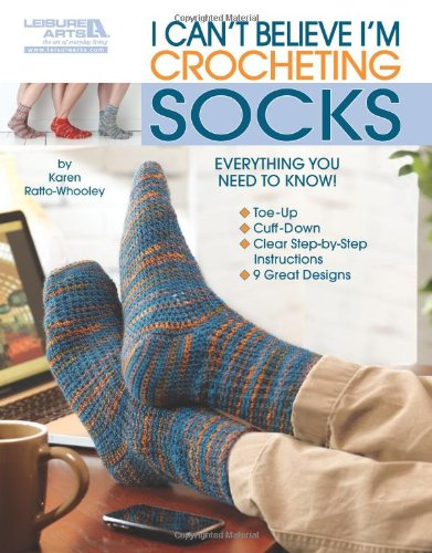 I Can't Believe I'm Crocheting Socks  (Leisure Arts #5263) (Crochet Socks)