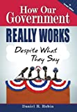 How Our Government Really Works : Despite What They Say, Rubin, Daniel, 1938842111
