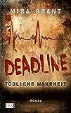 Deadline - Tödliche Wahrheit (Newsflesh, Band 2)