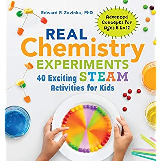 Real Chemistry Experiments: 40 Exciting STEAM Activities for Kids (Real Science Experiments for Kids)