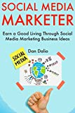 Social Media Marketer: Earn a Good Living Through Social Media Marketing Business Ideas