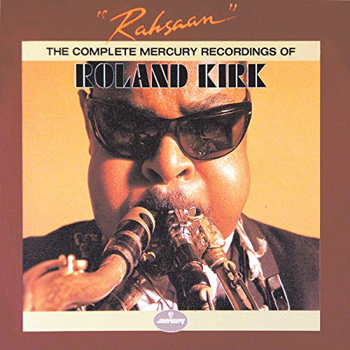 Rahsaan: The Complete Mercury Recordings Of Roland Kirk