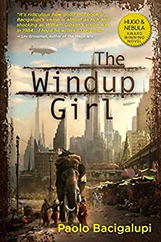 The Windup Girl by [Bacigalupi, Paolo]
