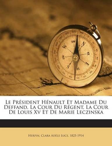 Le Président Hénault Et Madame Du Deffand. La Cour Du Régent, La Cour De Louis Xv Et De Marie Leczinska (French Edition) pdf epub