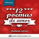 12 Poemas de Amor [12 Love Poems] | Federico García Lorca,Rubén Darío,Francisco de Quevedo,César Vallejo,Gustavo Adolfo Béquer,Alfonsina Storni,Amado Nervo,Antonio Machado