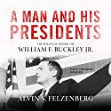 A Man and His Presidents: The Political Odyssey of William F. Buckley Jr. Audiobook by Alvin S. Felzenberg Narrated by Jim Meskimen