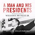 A Man and His Presidents: The Political Odyssey of William F. Buckley Jr. | Alvin S. Felzenberg