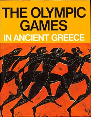 The Olympic Games in Ancient Greece: Ancient Olympia and the Olympic Games
