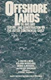 Offshore Lands : Oil and Gas Leasing and Conservation on the Outer Continental Shelf, Mead, Walter J. and Moseidjord, Asbjorn, 0936488018