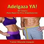 Adelgaza Ya!: 10 Trucos Para Bajar De Peso Rápidamente (Spanish Edition) | Marcelo Vazquez