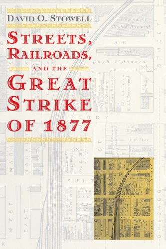 - Streets, Railroads, and the Great Strike of 1877 (Historical Studies of Urban America)