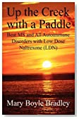 Up the Creek with a Paddle: Beat MS and All Autoimmune Disorders with Low Dose Naltrexone (LDN)