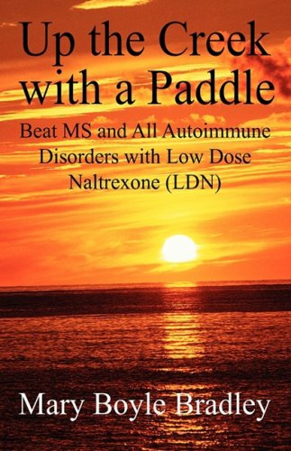 - Up the Creek with a Paddle: Beat MS and All Autoimmune Disorders with Low Dose Naltrexone (LDN)