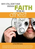 Why I Still Don't Have Enough Faith to Be an Atheist Dvd Series