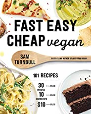Fast Easy Cheap Vegan: 101 Recipes You Can Make in 30 Minutes or Less, for $10 or Less, and with 10 Ingredient