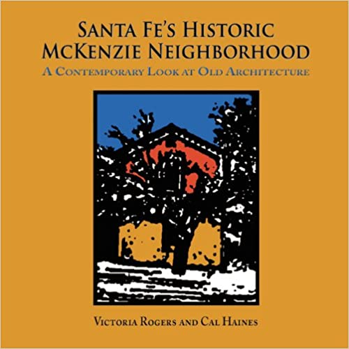 Download Santa Fe's Historic McKenzie Neighborhood, A Contemporary Look at Old Architecture PDF, azw (Kindle), ePub, doc, mobi
