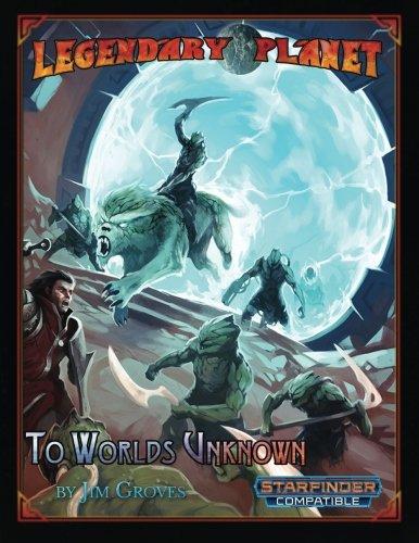 Legendary Planet: To Worlds Unknown (Starfinder) (Legendary Planet (Starfinder)) (Volume 1)