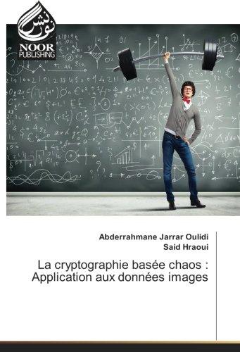 Read Online La cryptographie basée chaos : Application aux données images (French Edition) ebook
