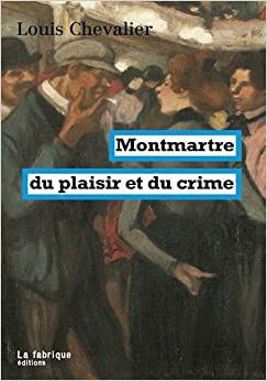 Montmartre du plaisir et du crime