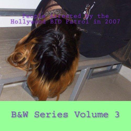 Read Online People Arrested by the Hollywood BID Patrol in 2007: B&W Series Volume 3 (2007 Hollywood BID Patrol Arrests (B&W)) PDF