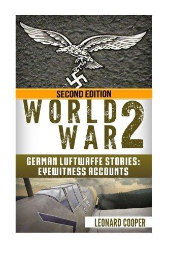 World War 2: German Luftwaffe Stories: Eyewitness Accounts