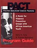img - for Pact: Positive Adolescent Choices Training a Model for Violence Prevention Groups With African American Youth(NO LONGER AVAILABLE--REVISED EDITION IS AVAILABLE) by Betty R. Yung (2015-09-01) book / textbook / text book