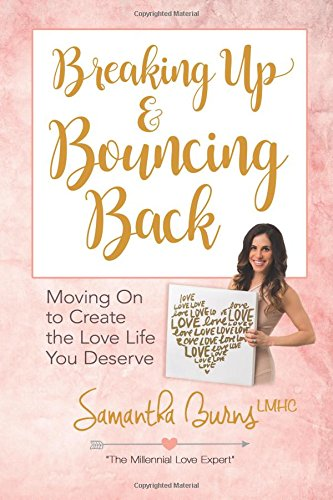 book cover - Breaking Up and Bouncing Back: Moving On to Create the Love Life You D... - Samantha Burns