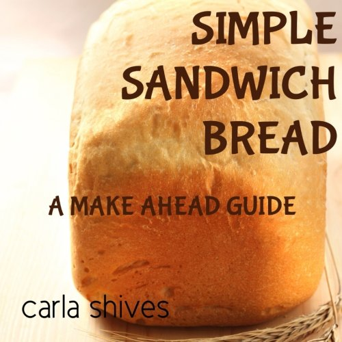 Simple Sandwich Bread: A Make Ahead Guide