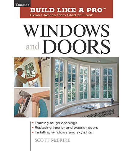 Windows and Doors: Expert Advice from Start to Finish (Taunton's Build Like a -