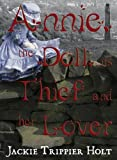 Annie the Doll Its Thief and Her Lover, Jackie Trippier Holt, 0956860605