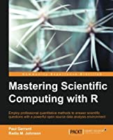 Mastering Scientific Computing with R Front Cover