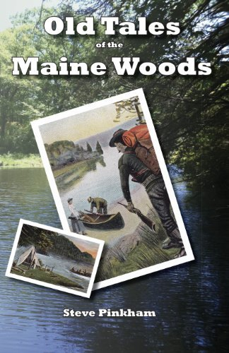 Old Tales of the Maine Woods by Steve Pinkham - Merrimack Mall