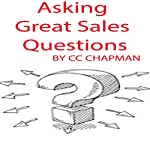 Asking Great Sales Questions | CC Chapman