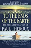 To the Ends of the Earth, Paul Theroux, 0804111227
