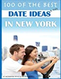 100 of the Best Date Ideas and Tips in New York, Alexander Trost and Vadim Kravetsky, 1484190491