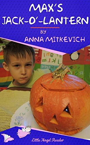 Max's Jack-o'-Lantern: A Short Story about a Little Boy Making a Jack-o'-Lantern One -